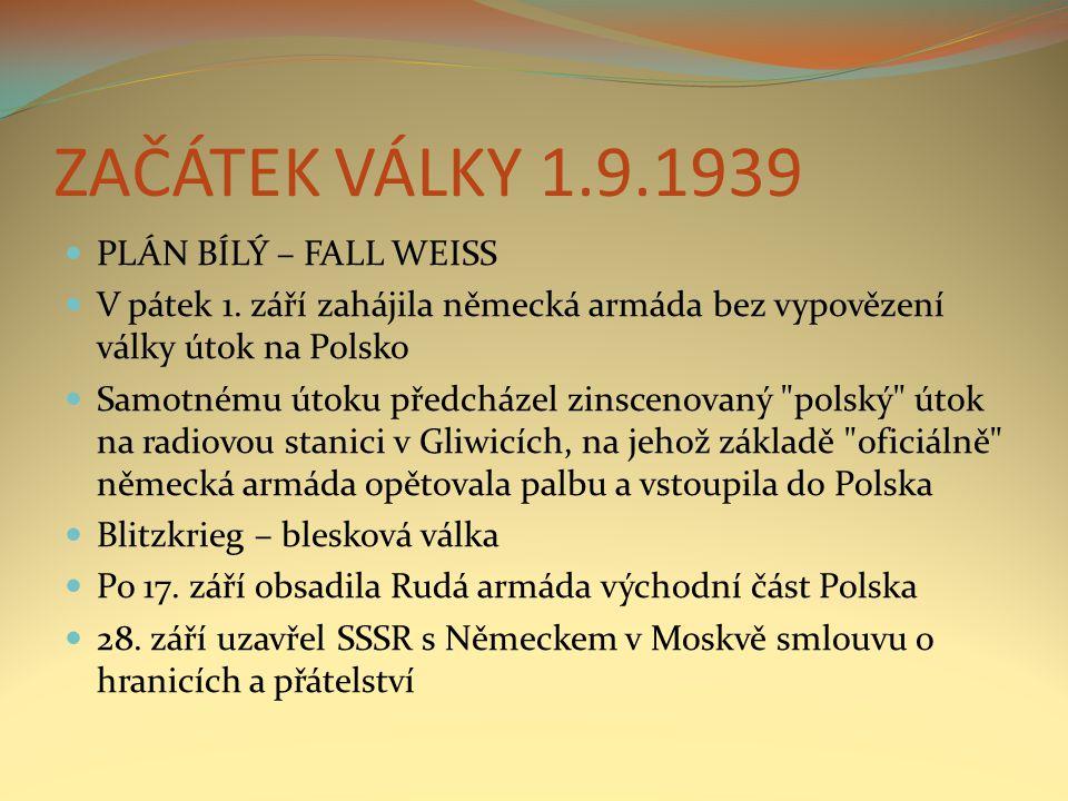 ZAČÁTEK VÁLKY 1.9.1939 PLÁN BÍLÝ – FALL WEISS V pátek 1.