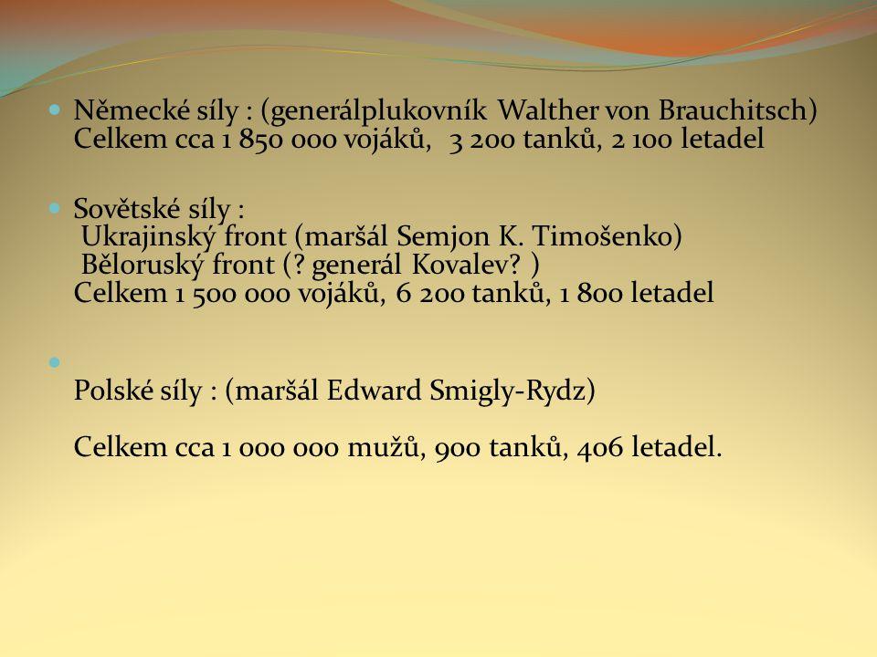 Německé síly : (generálplukovník Walther von Brauchitsch) Celkem cca 1 850 000 vojáků, 3 200 tanků, 2 100 letadel Sovětské síly : Ukrajinský front (maršál Semjon K.
