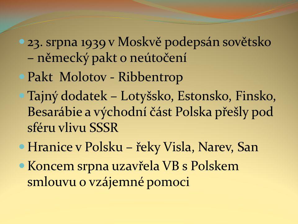 23. srpna 1939 v Moskvě podepsán sovětsko – německý pakt o neútočení Pakt Molotov - Ribbentrop Tajný dodatek – Lotyšsko, Estonsko, Finsko, Besarábie a