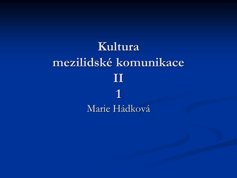 Kultura mezilidské komunikace II 1 Marie Hádková