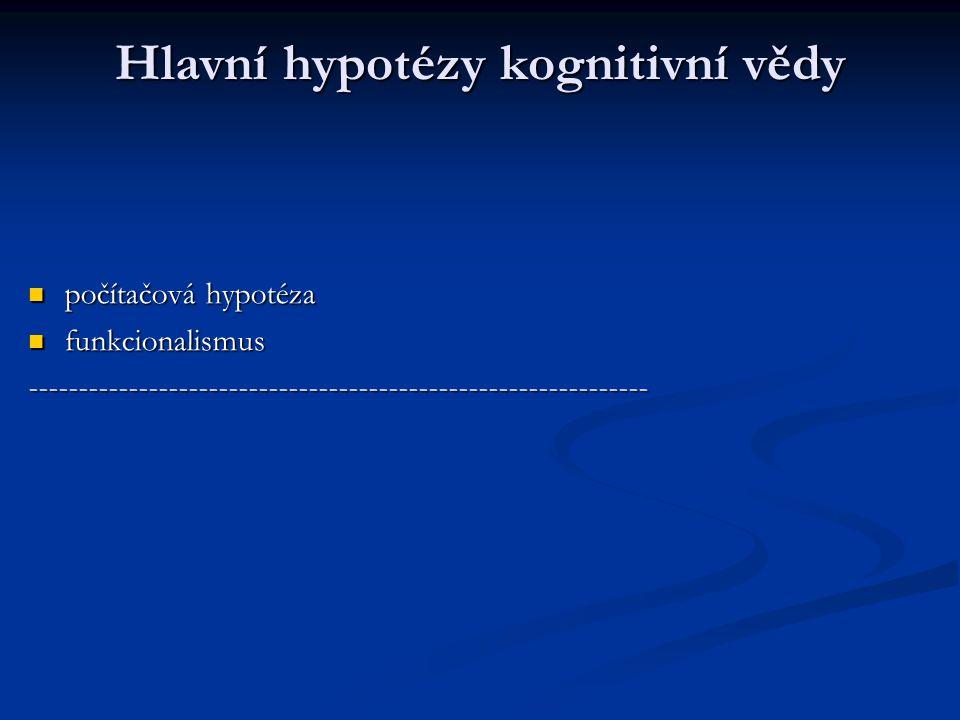 Hlavní hypotézy kognitivní vědy počítačová hypotéza počítačová hypotéza funkcionalismus funkcionalismus-----------------------------------------------