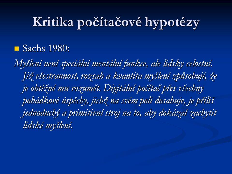 Kritika počítačové hypotézy Sachs 1980: Sachs 1980: Myšlení není speciální mentální funkce, ale lidsky celostní. Již všestrannost, rozsah a kvantita m