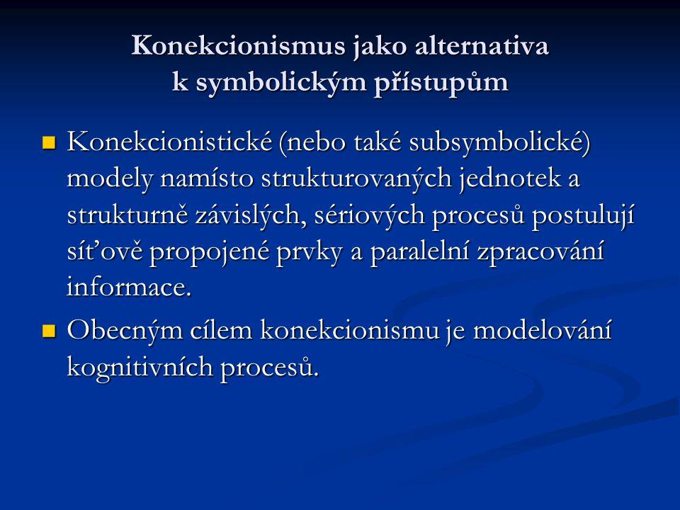 Konekcionismus jako alternativa k symbolickým přístupům Konekcionistické (nebo také subsymbolické) modely namísto strukturovaných jednotek a strukturn