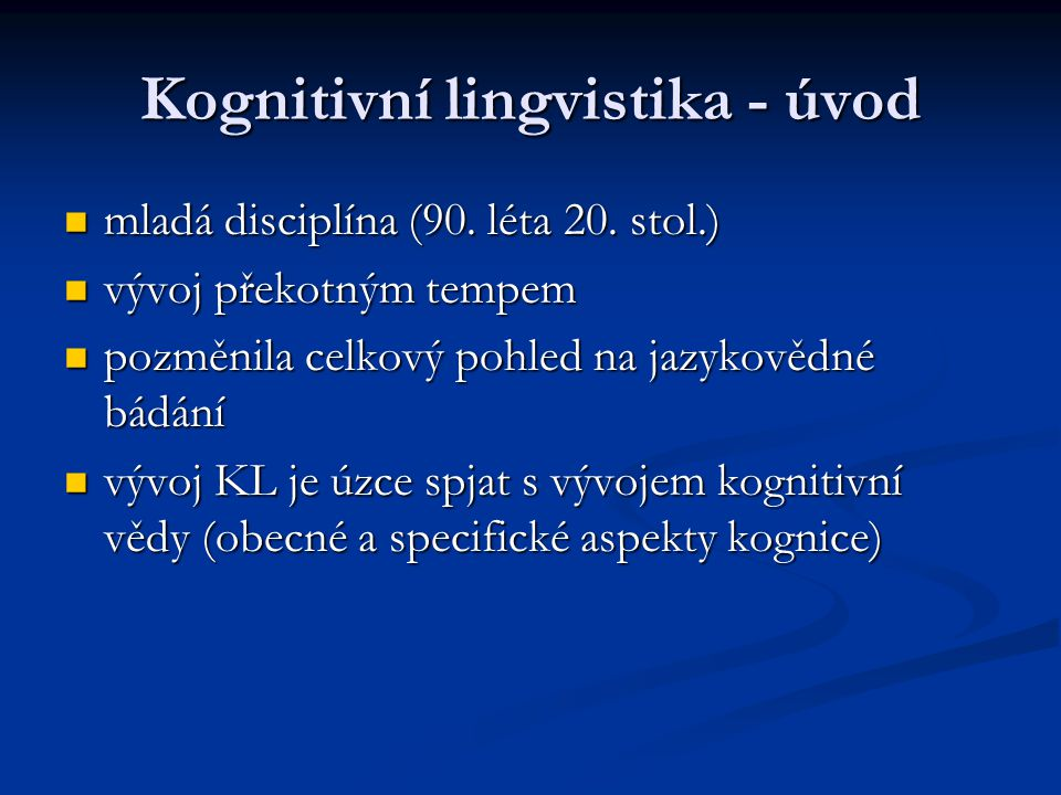 Kognitivní lingvistika definice, předmět zájmu KL je ta část kognitivní vědy, která se zabývá popisem a vysvětlováním mentálních struktur a procesů lidského jazyka.