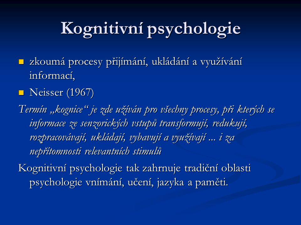 Kognitivní psychologie zkoumá procesy přijímání, ukládání a využívání informací, zkoumá procesy přijímání, ukládání a využívání informací, Neisser (19