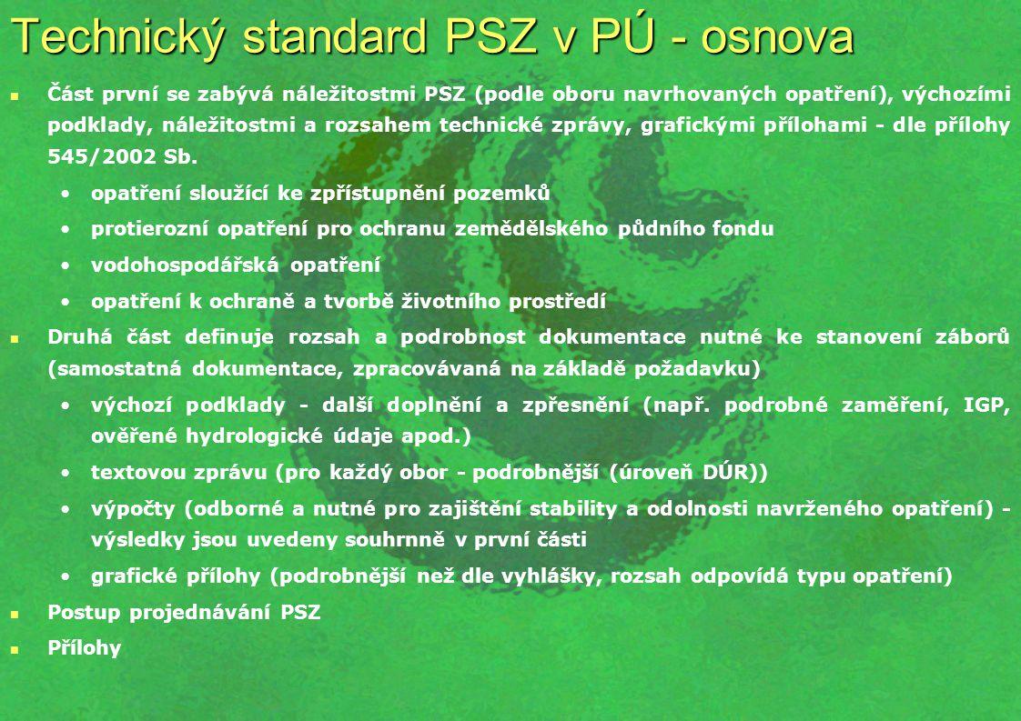 Technický standard PSZ v PÚ - osnova Část první se zabývá náležitostmi PSZ (podle oboru navrhovaných opatření), výchozími podklady, náležitostmi a roz