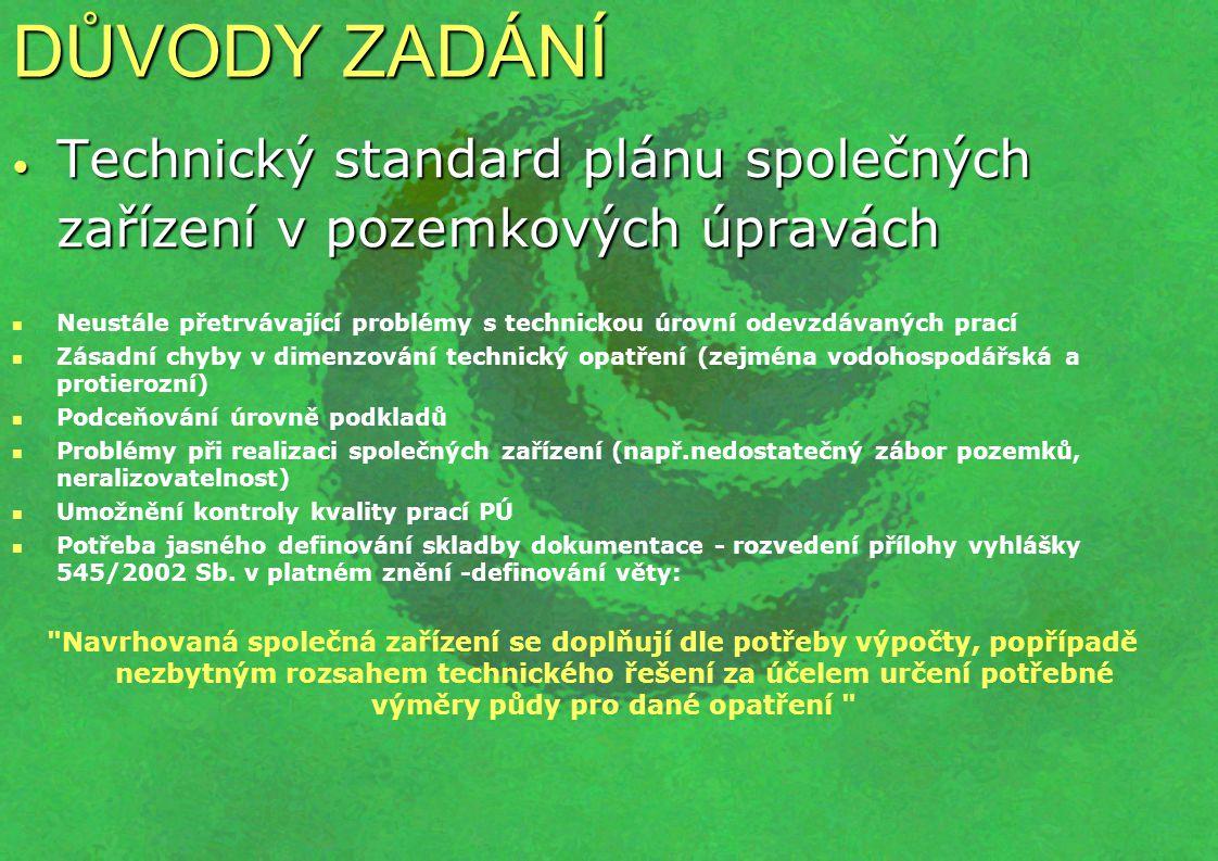 DŮVODY ZADÁNÍ Technický standard plánu společných zařízení v pozemkových úpravách Technický standard plánu společných zařízení v pozemkových úpravách