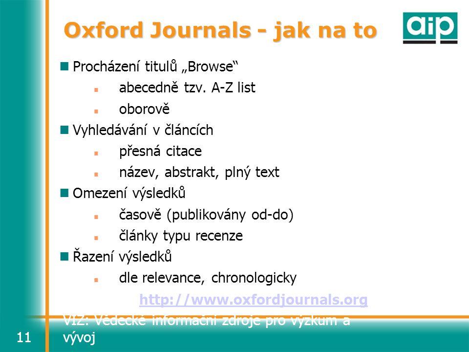 """VIZ: Vědecké informační zdroje pro výzkum a vývoj11 Oxford Journals - jak na to Procházení titulů """"Browse"""" abecedně tzv. A-Z list oborově Vyhledávání"""