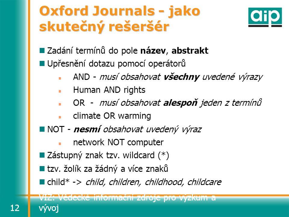 VIZ: Vědecké informační zdroje pro výzkum a vývoj12 Oxford Journals - jako skutečný rešeršér Zadání termínů do pole název, abstrakt Upřesnění dotazu p