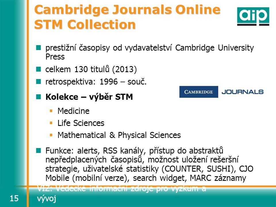 VIZ: Vědecké informační zdroje pro výzkum a vývoj15 Cambridge Journals Online STM Collection prestižní časopisy od vydavatelství Cambridge University Press celkem 130 titulů (2013) retrospektiva: 1996 – souč.