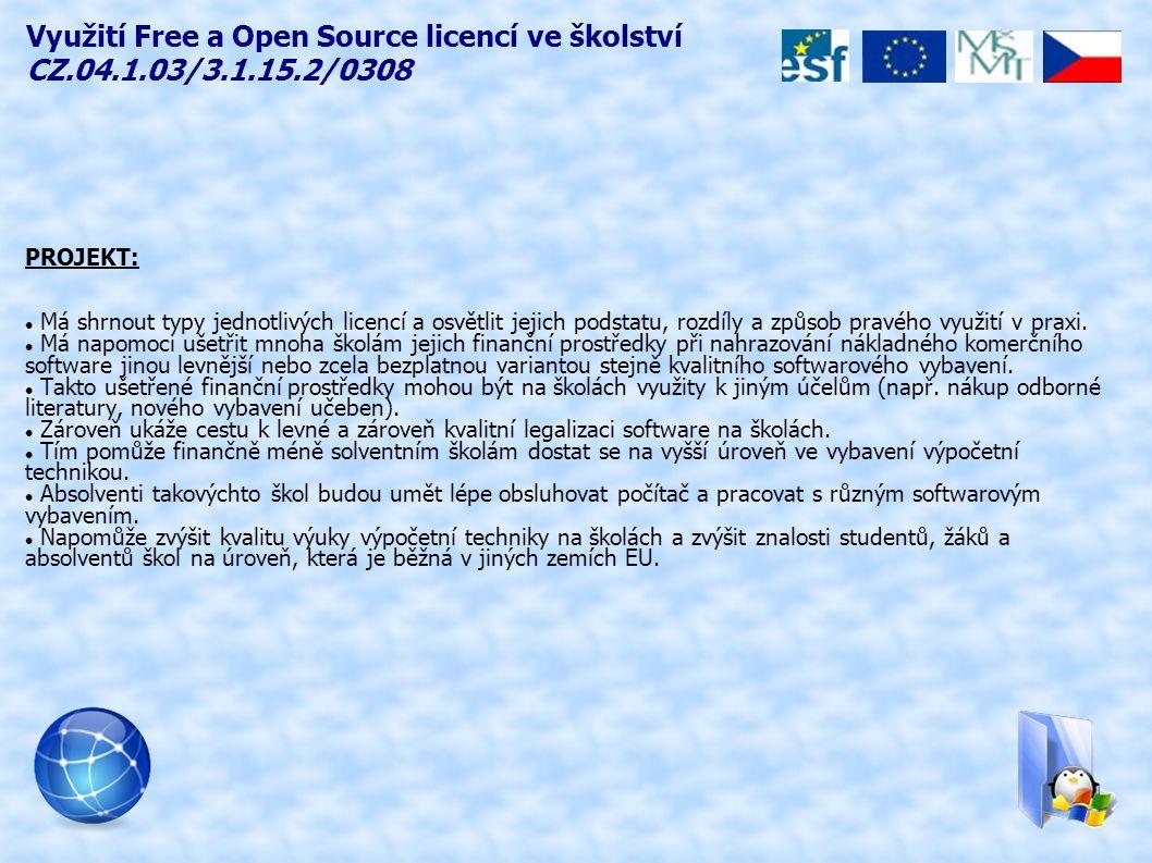 Využití Free a Open Source licencí ve školství CZ.04.1.03/3.1.15.2/0308 PROJEKT: Má shrnout typy jednotlivých licencí a osvětlit jejich podstatu, rozdíly a způsob pravého využití v praxi.