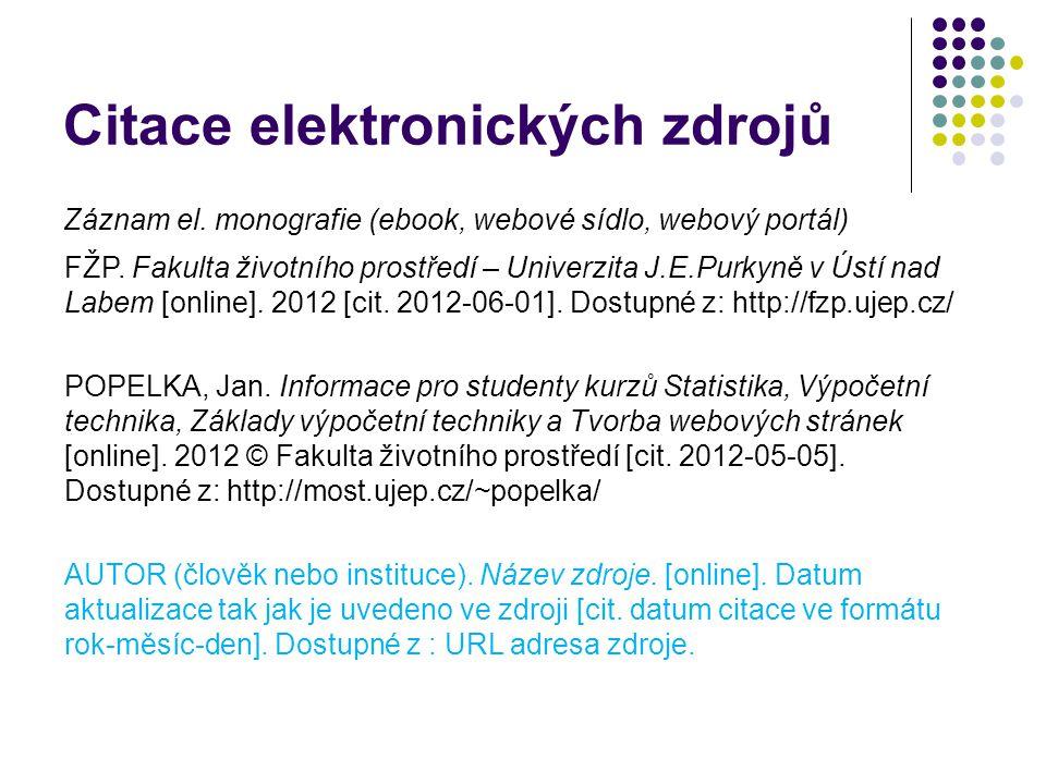 Citace elektronických zdrojů Záznam el. monografie (ebook, webové sídlo, webový portál) FŽP. Fakulta životního prostředí – Univerzita J.E.Purkyně v Ús
