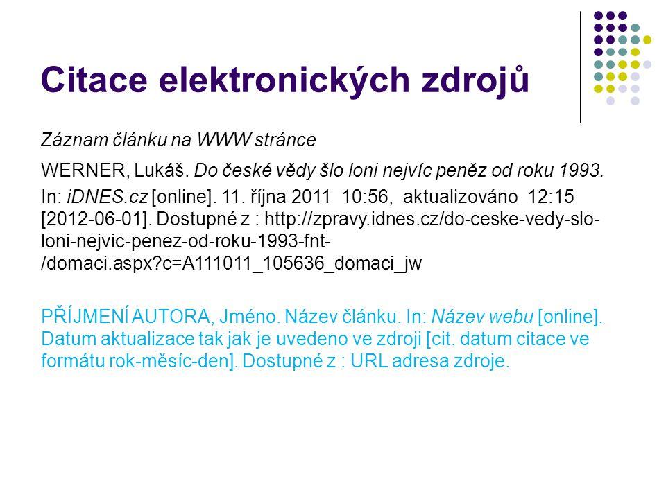 Citace elektronických zdrojů Záznam článku na WWW stránce WERNER, Lukáš. Do české vědy šlo loni nejvíc peněz od roku 1993. In: iDNES.cz [online]. 11.