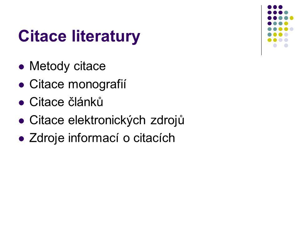 Citace literatury Metody citace Citace monografií Citace článků Citace elektronických zdrojů Zdroje informací o citacích