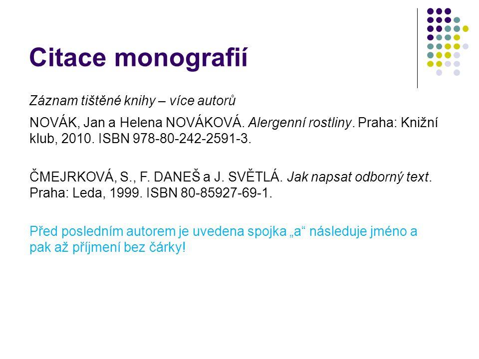 Citace monografií Záznam tištěné knihy – více autorů NOVÁK, Jan a Helena NOVÁKOVÁ. Alergenní rostliny. Praha: Knižní klub, 2010. ISBN 978-80-242-2591-