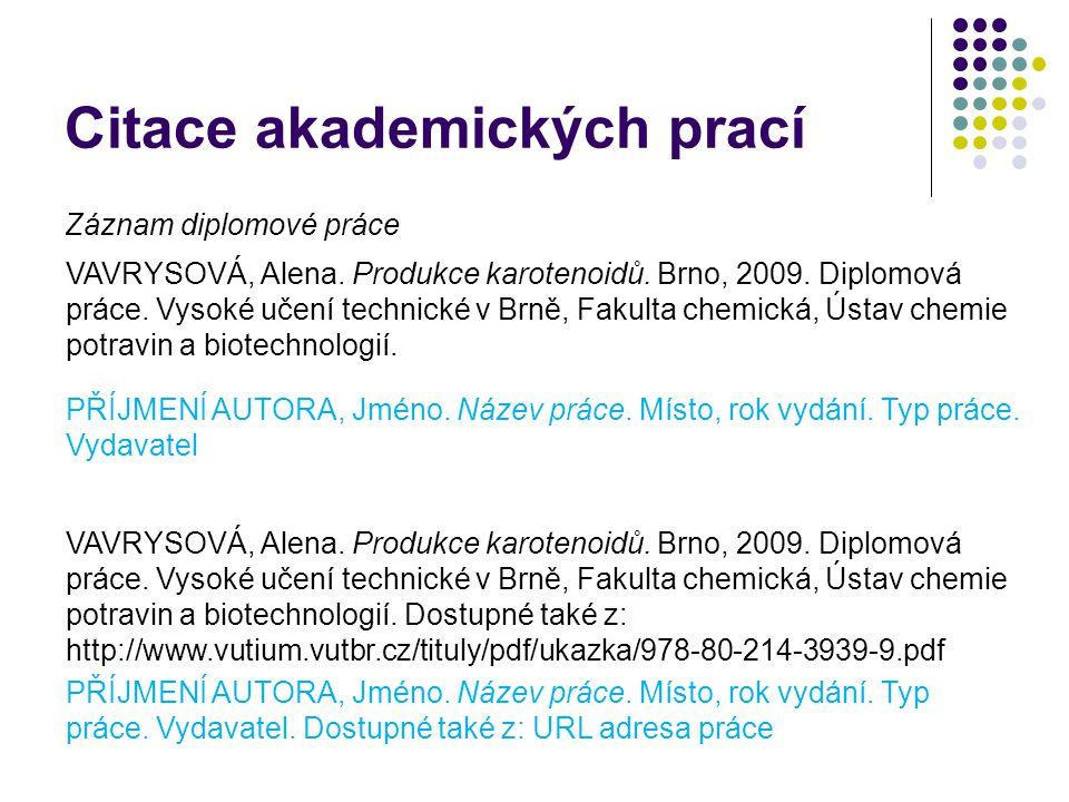 Citace akademických prací Záznam diplomové práce VAVRYSOVÁ, Alena. Produkce karotenoidů. Brno, 2009. Diplomová práce. Vysoké učení technické v Brně, F