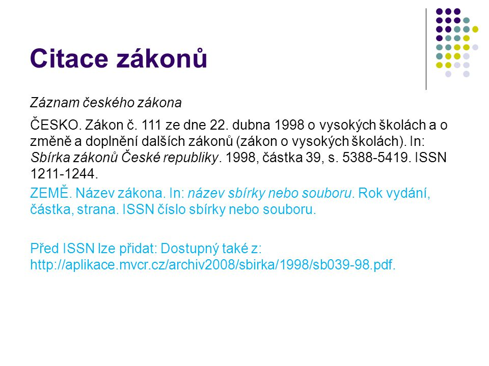 Citace zákonů Záznam českého zákona ČESKO. Zákon č. 111 ze dne 22. dubna 1998 o vysokých školách a o změně a doplnění dalších zákonů (zákon o vysokých