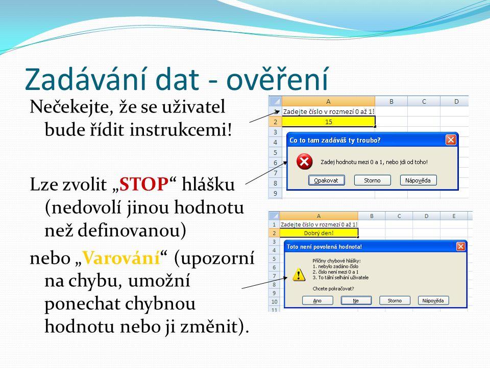 """Zadávání dat - ověření Nečekejte, že se uživatel bude řídit instrukcemi! Lze zvolit """"STOP"""" hlášku (nedovolí jinou hodnotu než definovanou) nebo """"Varov"""