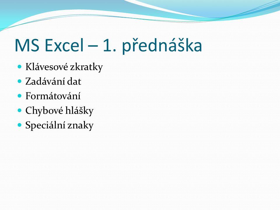 MS Excel – 1. přednáška Klávesové zkratky Zadávání dat Formátování Chybové hlášky Speciální znaky