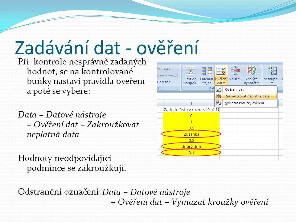 Zadávání dat - ověření Při kontrole nesprávně zadaných hodnot, se na kontrolované buňky nastaví pravidla ověření a poté se vybere: Data – Datové nástr