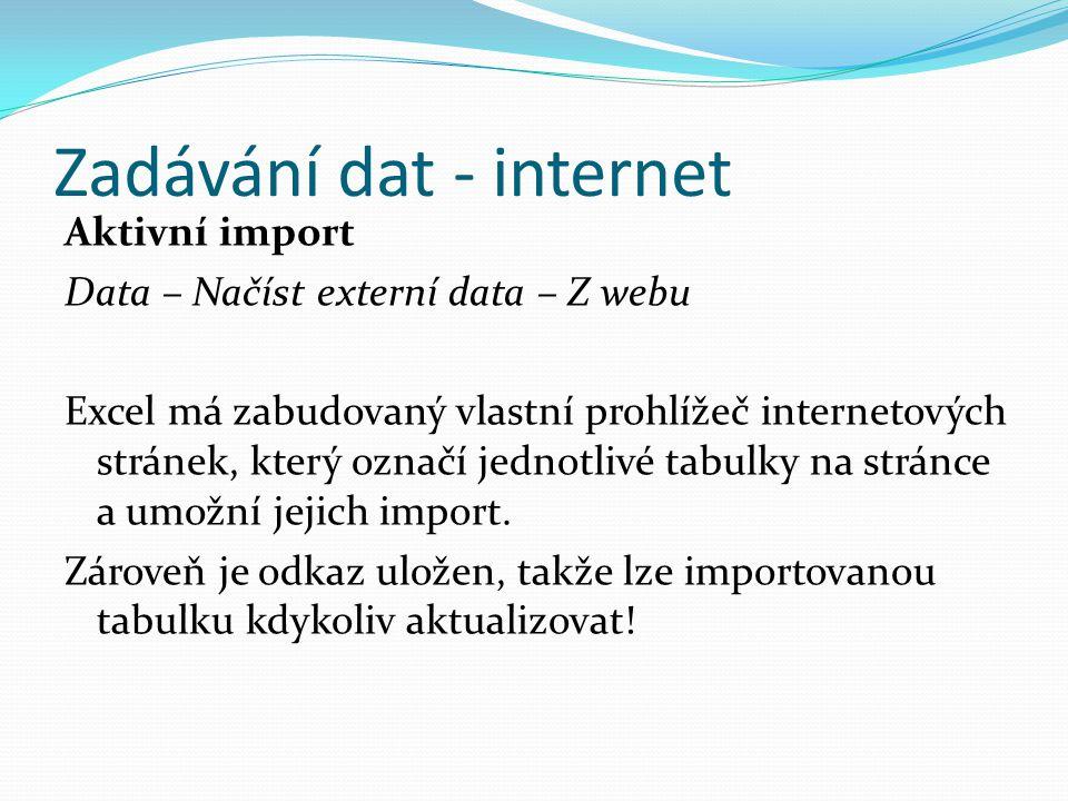 Zadávání dat - internet Aktivní import Data – Načíst externí data – Z webu Excel má zabudovaný vlastní prohlížeč internetových stránek, který označí j