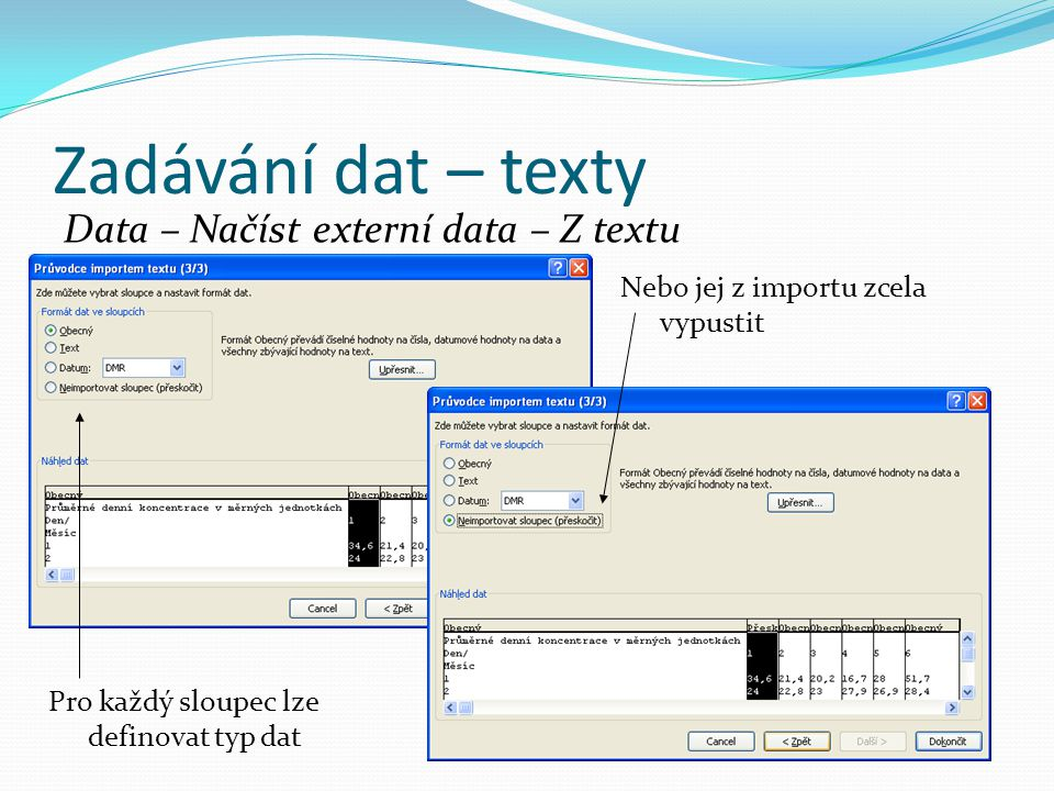 Zadávání dat – texty Data – Načíst externí data – Z textu Pro každý sloupec lze definovat typ dat Nebo jej z importu zcela vypustit