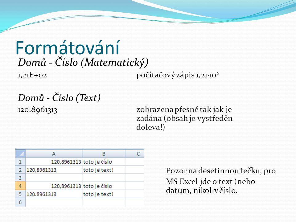 Formátování Domů - Číslo (Matematický) 1,21E+02počítačový zápis 1,21·10 2 Domů - Číslo (Text) 120,8961313zobrazena přesně tak jak je zadána (obsah je