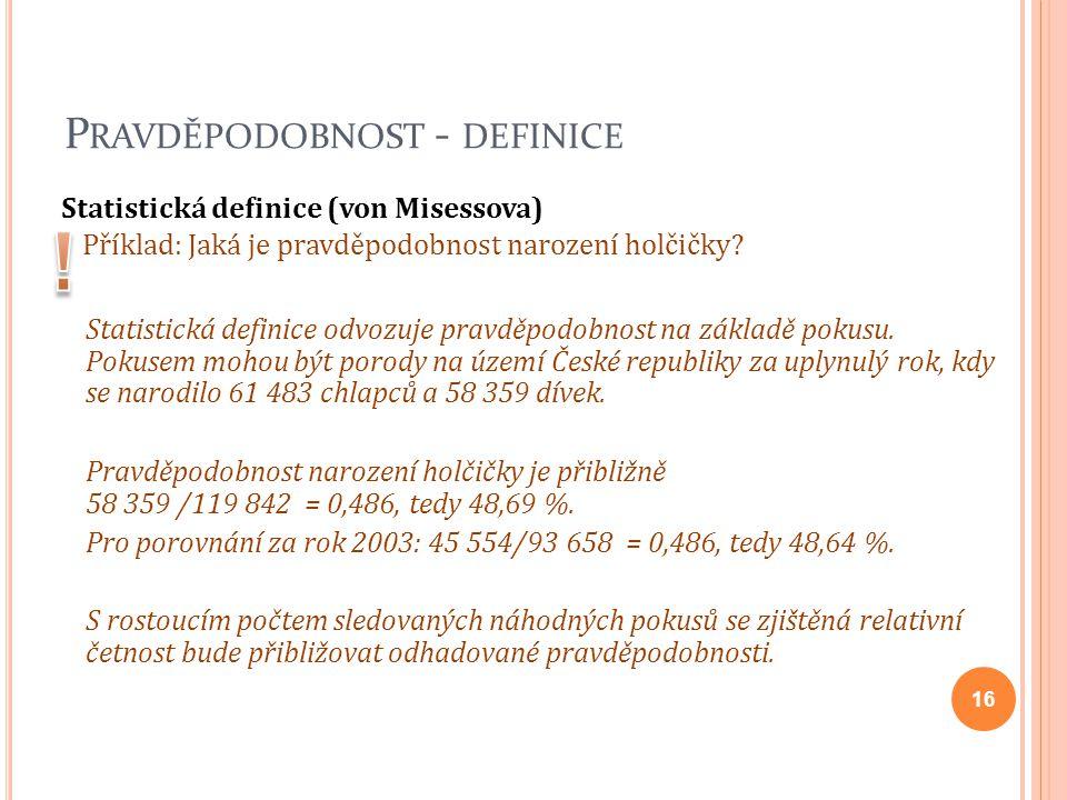 P RAVDĚPODOBNOST - DEFINICE Statistická definice (von Misessova) Příklad: Jaká je pravděpodobnost narození holčičky? Statistická definice odvozuje pra