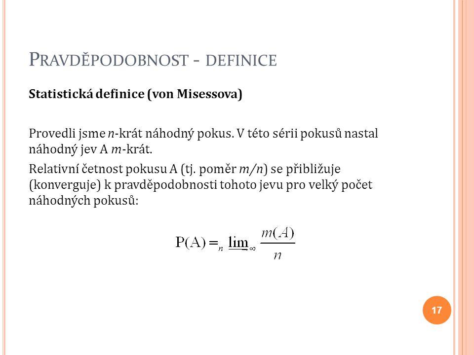 P RAVDĚPODOBNOST - DEFINICE Statistická definice (von Misessova) Provedli jsme n-krát náhodný pokus. V této sérii pokusů nastal náhodný jev A m-krát.