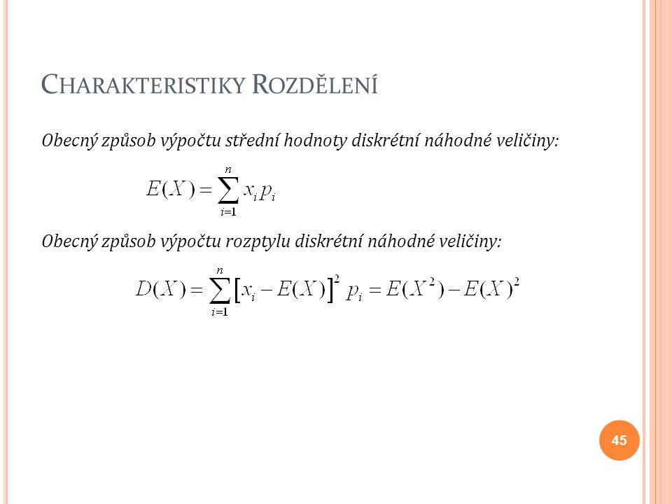 C HARAKTERISTIKY R OZDĚLENÍ Obecný způsob výpočtu střední hodnoty diskrétní náhodné veličiny: Obecný způsob výpočtu rozptylu diskrétní náhodné veličin
