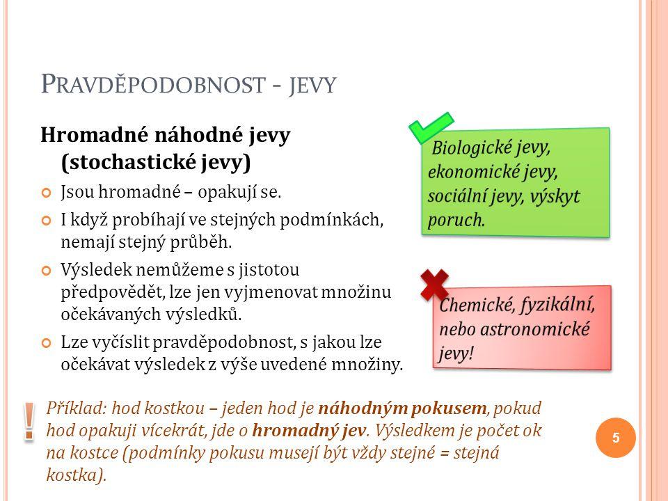 P RAVDĚPODOBNOST - JEVY Hromadné nenáhodné jevy (deterministické jevy) Mají stejný průběh, pokud probíhají ve stejných podmínkách.