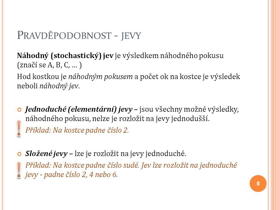 P RAVDĚPODOBNOST - JEVY Prostor elementárních jevů (E) je množina všech výsledků náhodného pokusu, tedy všech elementárních jevů.