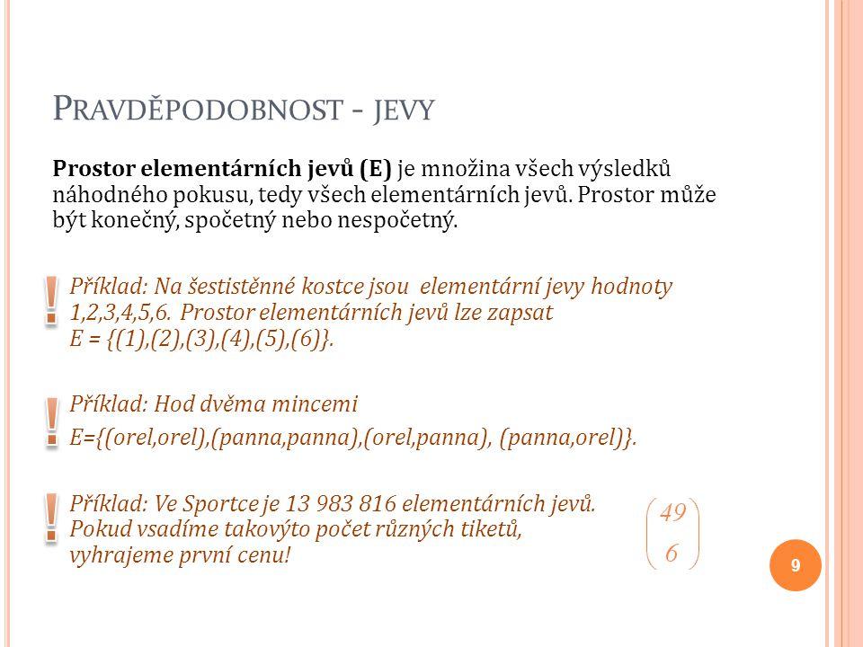 P RAVDĚPODOBNOST - JEVY Prostor elementárních jevů (E) je množina všech výsledků náhodného pokusu, tedy všech elementárních jevů. Prostor může být kon