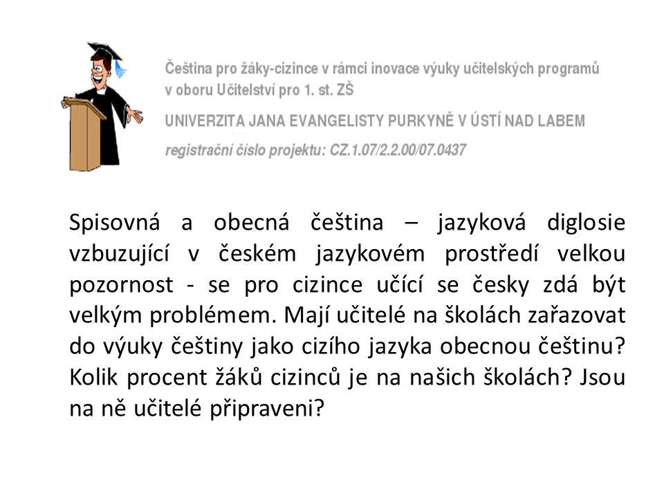 Spisovná a obecná čeština – jazyková diglosie vzbuzující v českém jazykovém prostředí velkou pozornost - se pro cizince učící se česky zdá být velkým problémem.