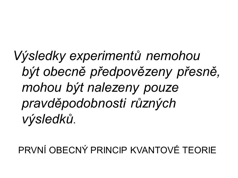 Výsledky experimentů nemohou být obecně předpovězeny přesně, mohou být nalezeny pouze pravděpodobnosti různých výsledků.