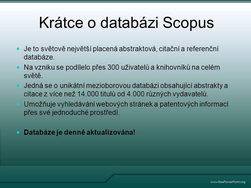 Krátce o databázi Scopus Je to světově největší placená abstraktová, citační a referenční databáze.