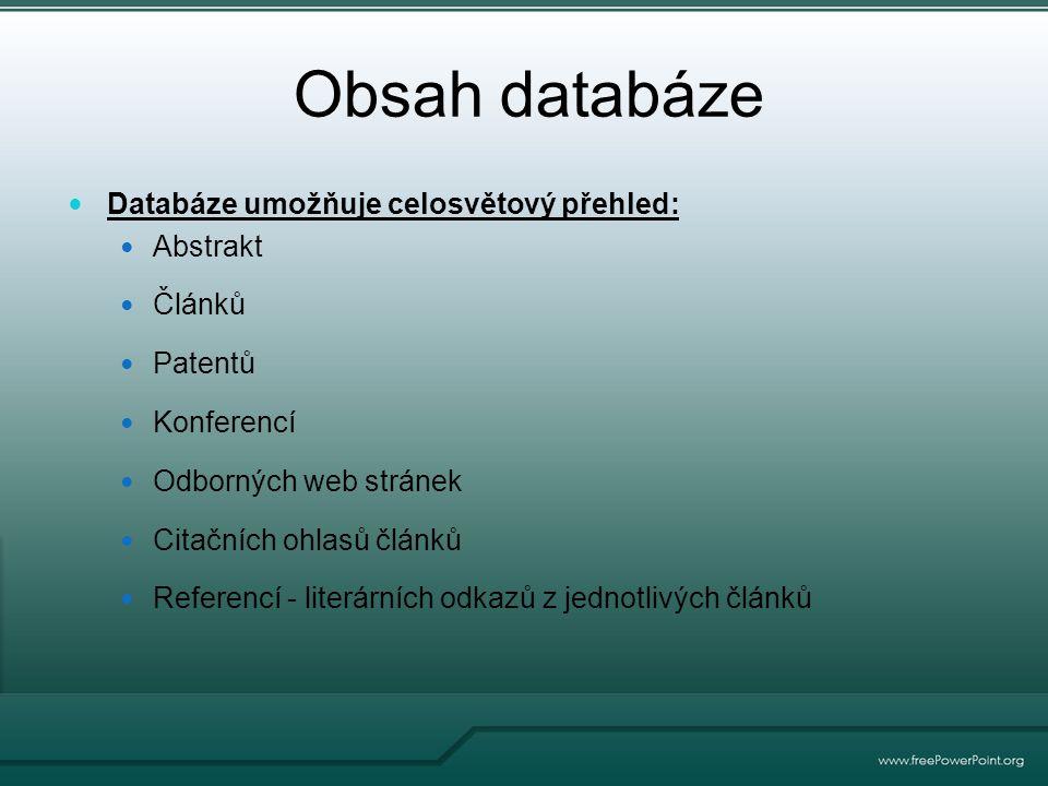 Obsah databáze Databáze umožňuje celosvětový přehled: Abstrakt Článků Patentů Konferencí Odborných web stránek Citačních ohlasů článků Referencí - literárních odkazů z jednotlivých článků