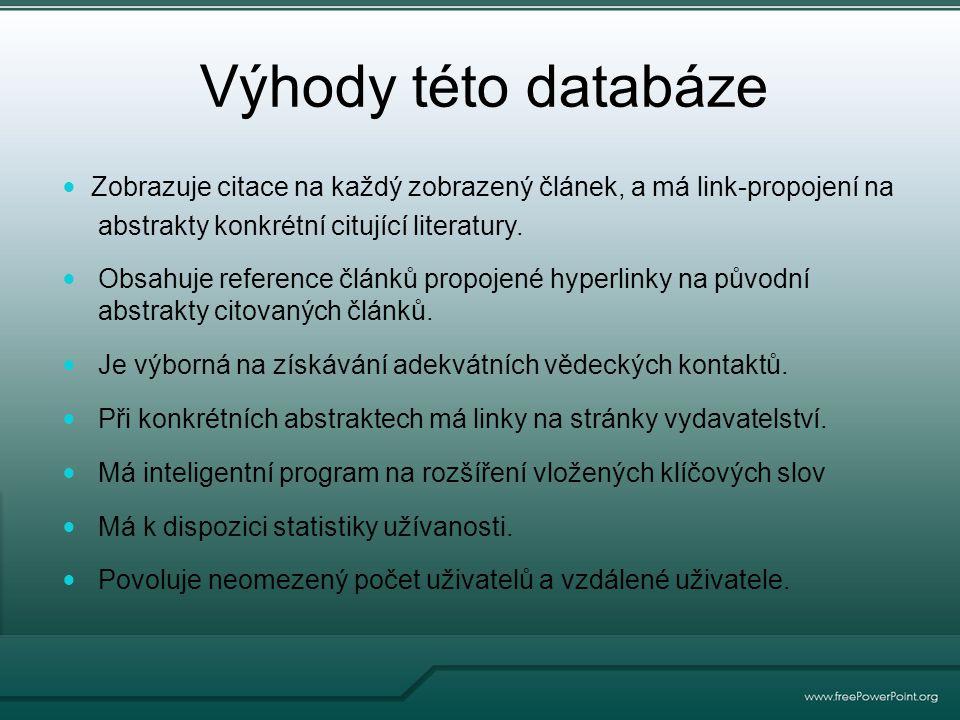 Výhody této databáze Zobrazuje citace na každý zobrazený článek, a má link-propojení na abstrakty konkrétní citující literatury.