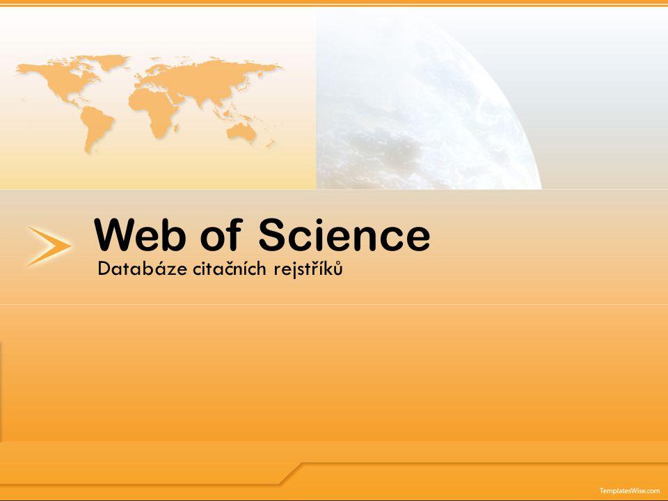  Online akademická služba provozovaná společností Thomson Reuters.Thomson Reuters  Databáze citačních rejstříků, která sleduje citační vazby mezi články, publikovanými ve světových vědeckých časopisech s impact faktorem.