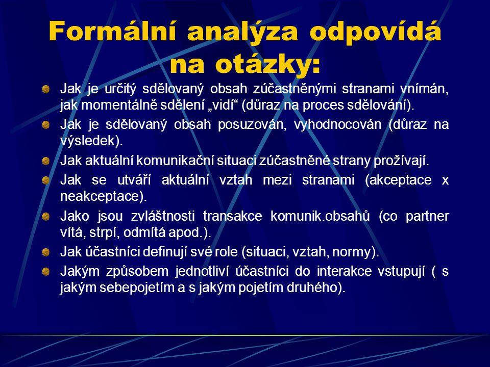 """Formální analýza odpovídá na otázky: Jak je určitý sdělovaný obsah zúčastněnými stranami vnímán, jak momentálně sdělení """"vidí"""" (důraz na proces sdělov"""