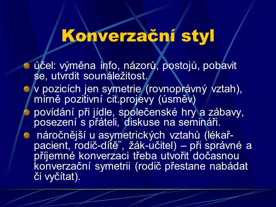 Konverzační styl účel: výměna info, názorů, postojů, pobavit se, utvrdit sounáležitost. v pozicích jen symetrie (rovnoprávný vztah), mírně pozitivní c