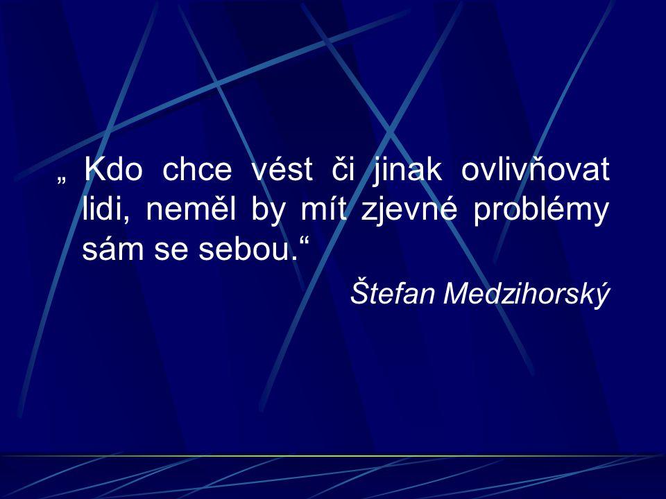 """"""" Kdo chce vést či jinak ovlivňovat lidi, neměl by mít zjevné problémy sám se sebou."""" Štefan Medzihorský"""