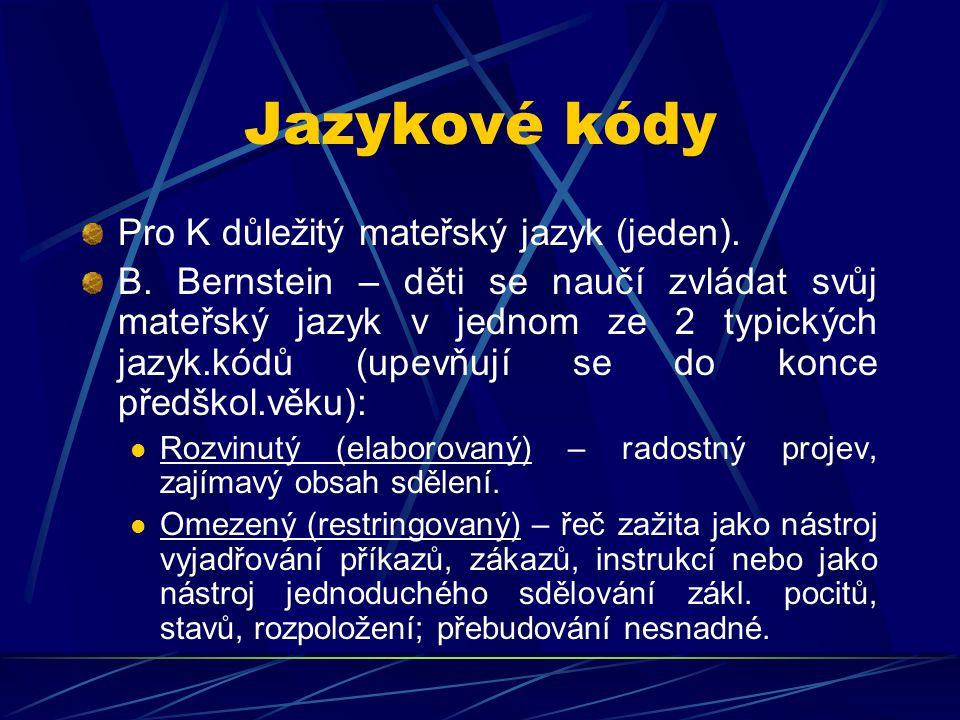 Jazykové kódy Pro K důležitý mateřský jazyk (jeden). B. Bernstein – děti se naučí zvládat svůj mateřský jazyk v jednom ze 2 typických jazyk.kódů (upev