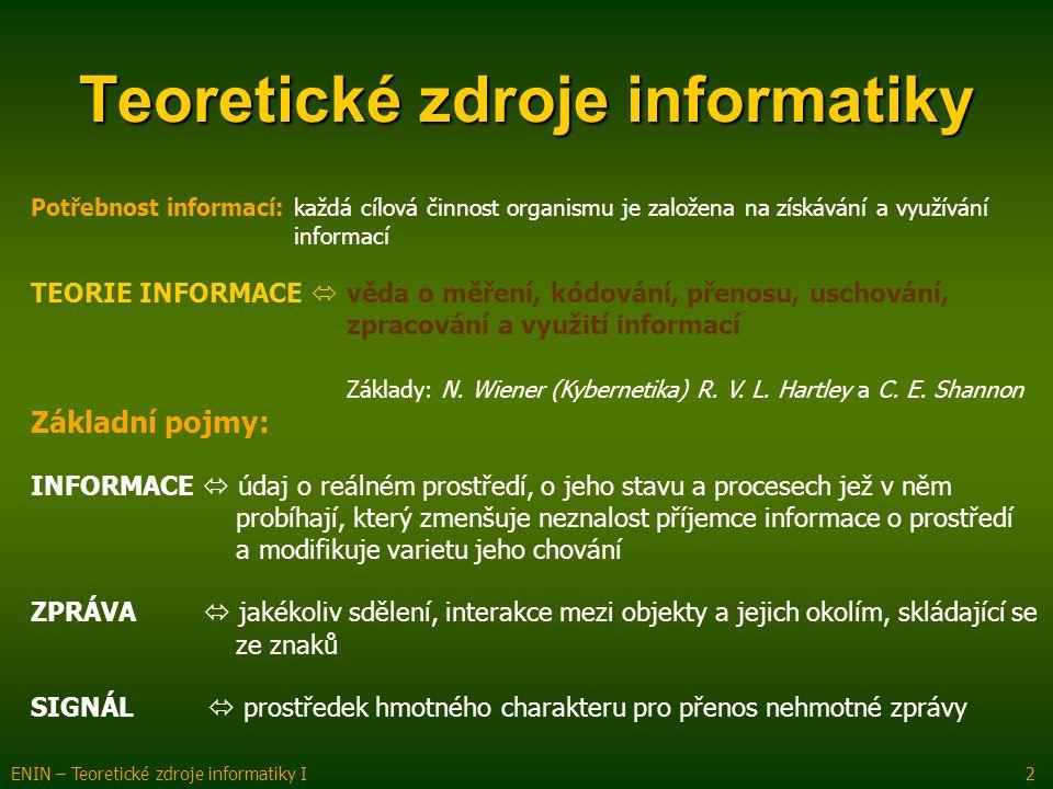 Potřebnost informací: každá cílová činnost organismu je založena na získávání a využívání informací TEORIE INFORMACE  věda o měření, kódování, přenos