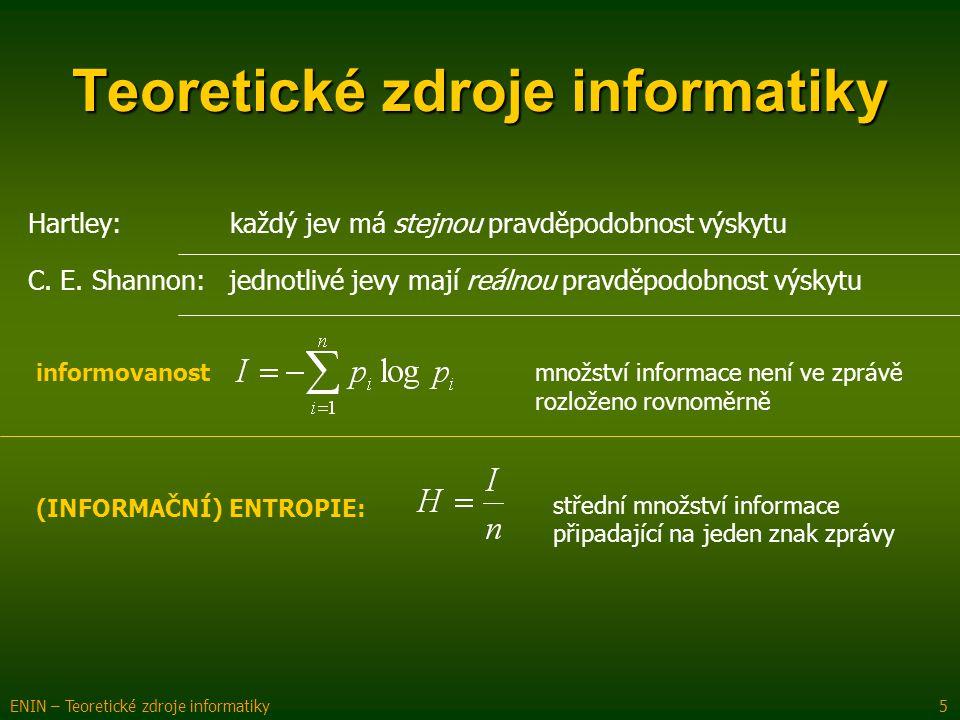 Teoretické zdroje informatiky ENIN – Teoretické zdroje informatiky 5 Hartley: každý jev má stejnou pravděpodobnost výskytu C. E. Shannon: jednotlivé j