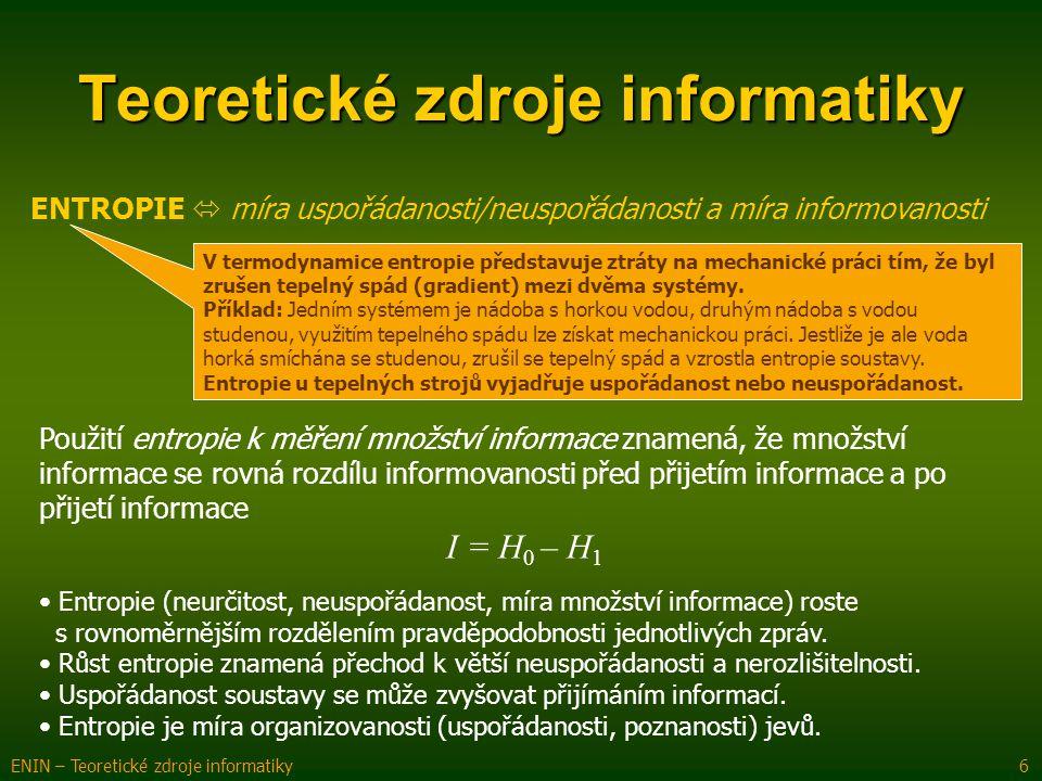 ENTROPIE  míra uspořádanosti/neuspořádanosti a míra informovanosti Teoretické zdroje informatiky ENIN – Teoretické zdroje informatiky 6 Použití entro