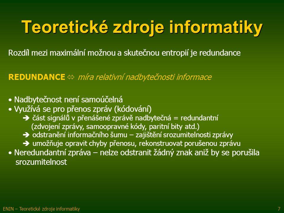 REDUNDANCE  míra relativní nadbytečnosti informace Teoretické zdroje informatiky ENIN – Teoretické zdroje informatiky 7 Nadbytečnost není samoúčelná