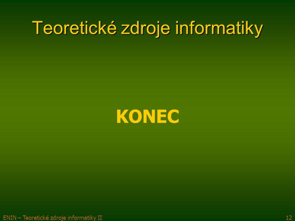 ENIN – Teoretické zdroje informatiky II12 Teoretické zdroje informatiky KONEC