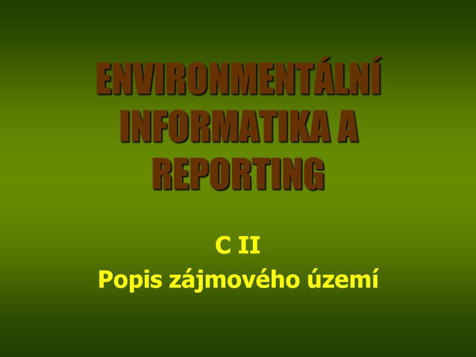 ENVIRONMENTÁLNÍ INFORMATIKA A REPORTING C II Popis zájmového území