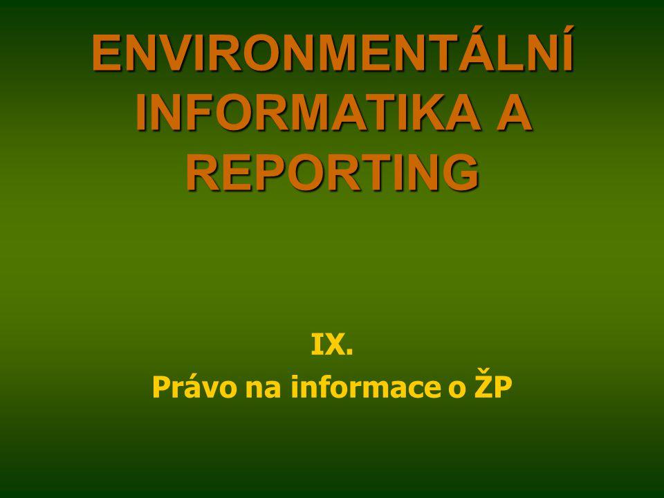 ENVIRONMENTÁLNÍ INFORMATIKA A REPORTING IX. Právo na informace o ŽP